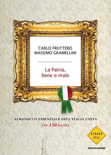 La Patria, bene o male: Almanacco essenziale dell'Italia Unita (in 150 date) (Strade blu. Non Fiction)