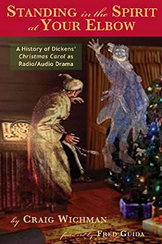 Standing in the Spirit at Your Elbow: A History of Dicken's Christmas Carol as Radio/Audio Drama