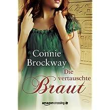 Die vertauschte Braut: Historischer Liebesroman