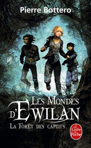 La Forêt des captifs (Les Mondes d'Ewilan, Tome 1)