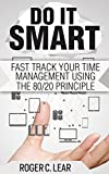 DO IT SMART- Fast Track Your Time Management Using the 80/20 Principle