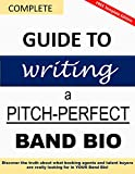 Complete Guide to Writing a Pitch-Perfect Band Bio: Discover the truth about what booking agents and talent buyers are really looking for in YOUR Band Bio! (English Edition)