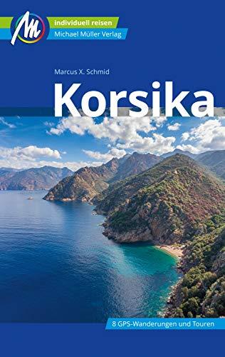 Korsika Reiseführer Michael Müller Verlag: Individuell reisen mit vielen praktischen Tipps (MM-Reiseführer) Individuelle Tipps