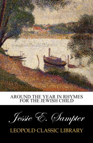 Around the Year in Rhymes for the Jewish Child por Jessie E. Sampter
