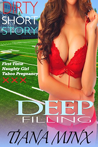 EROTICA: DEEP FILLING (The Football Coach Drills Every Hole!) Well-Endowed Explicit Short Story Romance - Tight Naughty College Cheerleader Hot Sexy Alpha Male Rough Taboo Insertion Hard Penetration