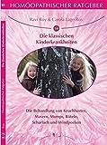 Homöopathischer Ratgeber Die klassischen Kinderkrankheiten: Die Behandlung von Keuchhusten, Masern, Mumps, Röteln, Scharlach und Windpocken