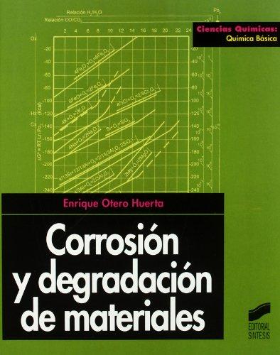 Corrosión y degradación de materiales (Ciencias químicas. Química básica) por Enrique Otero Huerta