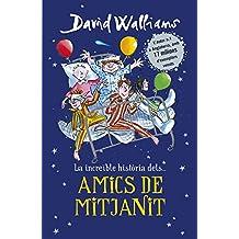 La increible historia dels... Amics de mitjanit (Col·lecció David Walliams)
