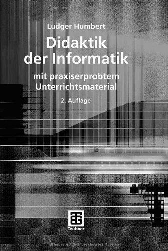 Didaktik der Informatik: mit praxiserprobtem Unterrichtsmaterial (XLeitfäden der Informatik) von Ludger Humbert (10. Oktober 2006) Taschenbuch