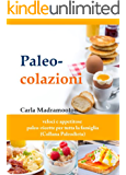 Paleo-colazioni: veloci e appetitose paleo-ricette per tutta la famiglia (Collana Paleodieta Dimagrire, Salute e Benessere, Fitness, Wellness) (Italian Edition)