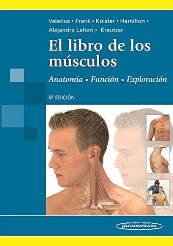 El Libro de los Músculos: Anatomía/Exploración/Función por Frank, Kolster, Hamilton, Lafont, Kreutzer Valerius