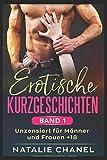 Erotische Kurzgeschichten Band 1: unzensiert für Männer und Frauen +18