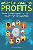 ONLINE MARKETING PROFITS - 2016: MAKE MONEY ONLINE VIA THRIFT STORE, ETSY, EBAY & AIRBNB