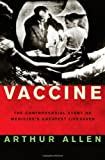 Vaccine: The Controversial Story of Medicine`s Greatest Lifesaver