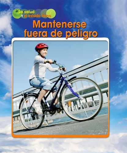Mantenerse Fuera de Peligro = Staying Safe (La salud y el estado fisico / Health and Fitness) por A. R. Schaefer