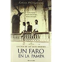 UN FARO EN LA PAMPA: LA CASA DE LAS SIETE MUJERES II (HISTORICA) de Leticia Wierzchowski (9 ene 2008) Tapa dura