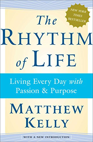 The Rhythm of Life: Living Every Day with Passion and Purpose por Matthew Kelly