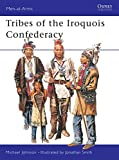 Tribes of the Iroquois Confederacy (Men-at-Arms, Band 395) - Michael Johnson