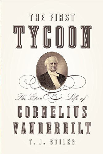 The First Tycoon: The Epic Life of Cornelius Vanderbilt por T. J. Stiles