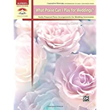 What Praise Can I Play for Weddings?: Easily Prepared Piano Arrangements for Wedding Ceremonies (Sacred Performer Collections)