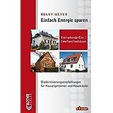 Einfach Energie sparen: Freistehende Ein- und Zweifamilienhäuser: Modernisierungsempfehlungen für Hauseigentümer und Hauskäufer