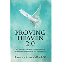 Proving Heaven 2.0: Fix and Upgrade Broken Faith Through a Deep Understanding of the Real Heaven! (English Edition)