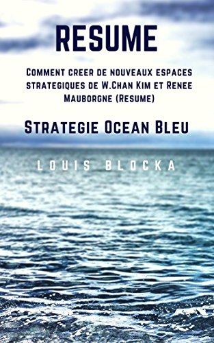 Rsum - Stratgie Ocan Bleu: Comment crer de nouveaux espaces stratgiques  de W.Chan Kim et Rene Mauborgne (Essentiels du management t. 1)