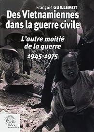 Des Vietnamiennes dans la guerre civile. L'autre moitié de la guerre par François Guillemot