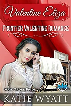 Valentine Eliza (Frontier Valentine Romance Series Book 1) (English Edition) di [Wyatt, Katie]