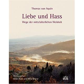 Thomas von Aquin - Liebe und Hass. Wege der mittelalterlichen Weisheit
