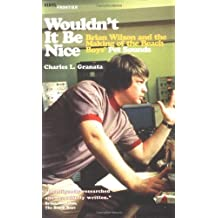 Wouldn't It Be Nice: Brian Wilson and the Making of the Beach Boys' Pet Sounds (The Vinyl Frontier series) by Charles L. Granata (2003-10-01)