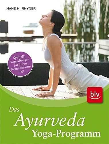 Das Ayurveda-Aktiv-Programm: Spezielle Yogaübungen für Ihren Konstitutionstyp