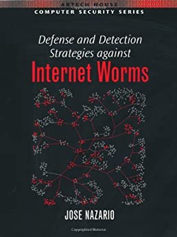 Defense and Detection Strategies Against Internet Worms par [Nazario, Jose]