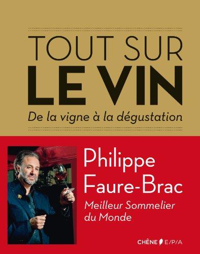 Tout sur le vin: De la vigne à la dégustation par Philippe Faure-Brac