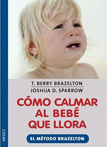 COMO CALMAR AL BEBE QUE LLORA par T.B. BRAZELTON