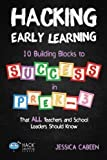 Hacking Early Learning: 10 Building Blocks to Success in Pre-K-3 That All Teachers and School Leaders Should Know: Volume 18 (Hack Learning Series)