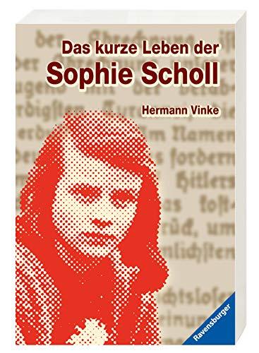 Das kurze Leben der Sophie Scholl (Ravensburger Taschenbücher) - Kurzes Leben