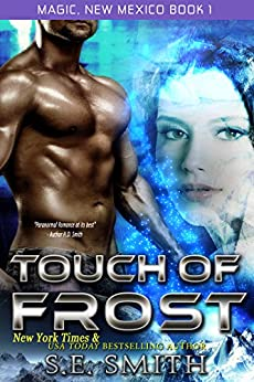 Touch of Frost: Science Fiction Romance (Magic, New Mexico Book 1) (English Edition) von [Smith, S.E.]