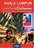 Lonely Planet Six Degrees Series 1: Kuala Lumpur