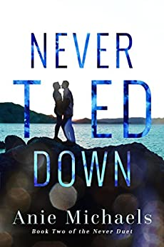 Never Tied Down (The Never Duet Book 2) by [Michaels, Anie]