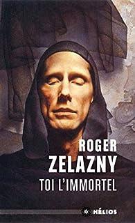 Toi l'immortel par Roger Zelazny