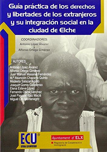 Guía práctica de los derechos y libertades de los extranjeros y su integración social en la ciudad de Elche