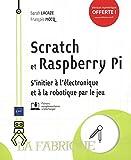 Scratch et Raspberry Pi - S'initier à l'électronique et à la robotique par le jeu
