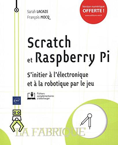 Scratch et Raspberry Pi - S'initier  l'lectronique et  la robotique par le jeu