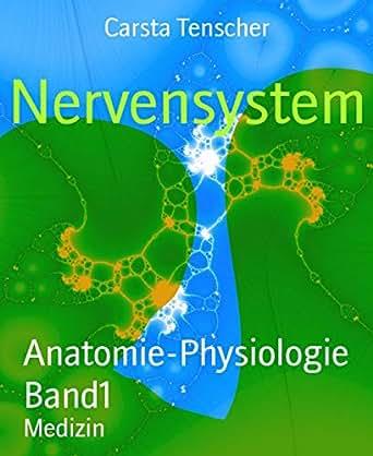 Nervensystem: Anatomie-Physiologie Band1 eBook: Carsta Tenscher ...