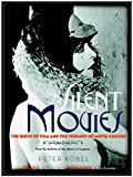 Silent Movies: The Birth of Film and the Triumph of Movie Culture: The Birth of Film to the Triumph of Movie Culture