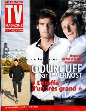 TV MAGAZINE LE FIGARO [No 20290] du 24/10/2009 - LE PATRON DE M6 ET LA STAR DES GIRONDINS - COURCUFF PAR TAVERNOST - DENIS GROGNIART - MARATHON MAN A CHICAGO par Collectif