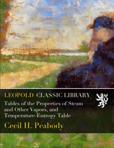 Tables of the Properties of Steam and Other Vapors, and Temperature-Entropy Table por Cecil H. Peabody