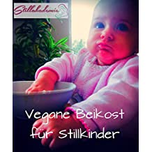 Vegane Beikost für Stillkinder: Rezepte und Tipps, mit denen der Übergang von der Brust an den Familientisch gelingt.