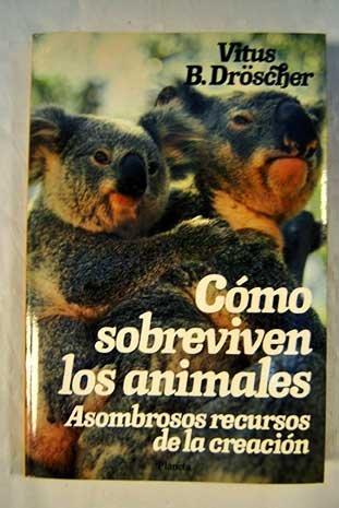 Como sobreviven los animales por Vitus B. Droscher